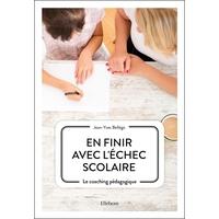 En Finir avec l'Echec Scolaire - Le Coaching Pédagogique - Jean-Yves Bellego