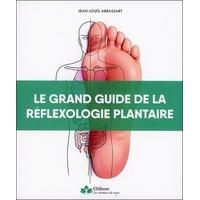 Le Grand Guide de la Réflexologie Plantaire - Jean-Louis Abrassart