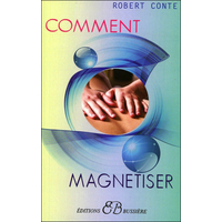 Comment Magnétiser - Robert Conte