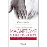 Guide Pratique de Magnétisme Sophromagnétisme - Charly Samson