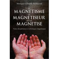 Le Magnétisme, Le Magnétiseur Et Le Magnétisé - Balthazard