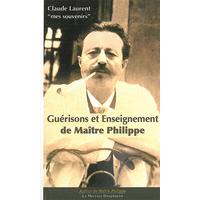 Guérisons et Enseignements de Maître Philippe - Claude Laurent