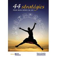 44 Stratégies Pour Bien Gérer Sa Vie - Marie-Noëlle Anderson