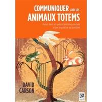 Communiquer Avec Les Animaux Totems - David Carson