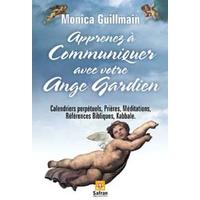 Apprenez à Communiquer Avec Votre Ange Gardien - Monica Guillmain
