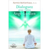 Dialoguez Avec Votre Ange Gardien - Kermie Wohlenhaus