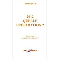 2012 - Quelle Préparation ? Maitreya & Marlice d'Allance