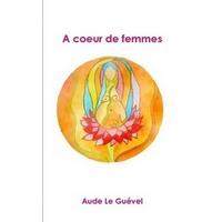 A Coeur de Femmes -  Aude Le Guével