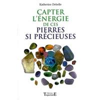 Capter l'Energie de ces Pierres si Précieuses - K.Debelle