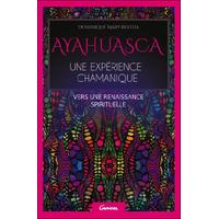 Ayahuasca - Une Expérience Chamanique - Dominique Mary-Bertha