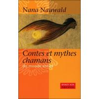 Contes et Mythes Chamans du Monde Entier - Nana Nauwald