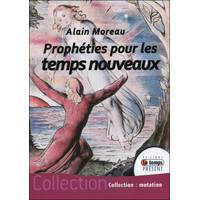 Prophéties Pour Les Temps Nouveaux - Alain Moreau