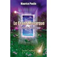 Grand Monarque à l'Ere du Verseau - Maurice Poulin
