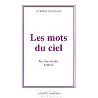 Mots du Ciel - Mystères Révélés T.2 -  Patrick Dolciani