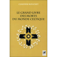 Le Grand Livre Des Morts Du Monde Celtique - Claudine Bouchet