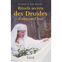 Rituels Secrets des Druides d'Aujourd'hui - Claudine & René Bouchet