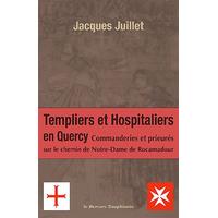 Templiers et Hospitaliers en Quercy - Jacques Juillet