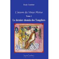 L'Oeuvre du Vieux Moine T1 - Le Dernier Chemin des Templiers - Rudy Cambier