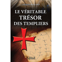 Le Véritable Trésor des Templiers - Jacques Rolland