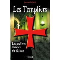 Les Templiers - Les Archives Secrètes du Vatican - Jacques Rolland