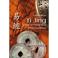 Divination Yi Jing Pour le Feng Shui et la Destinée - Raymond Lo