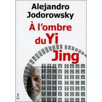 A l'Ombre du Yi Jing - Alejandro Jodorowsky