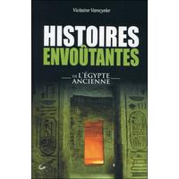 Histoires Envoûtantes de l'Egypte Ancienne - Violaine Vanoyeke