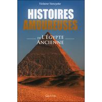 Histoires Amoureuses de l'Egypte Ancienne - Violaine Vanoyeke
