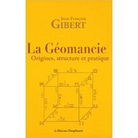 La Géomancie - Origines, Structure et Pratique - Jean-François Gibert