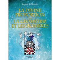 La Divine Proportion Par la Géométrie et les Nombres - Léonard Ribordy