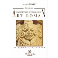 Dictionnaire de l'Art Roman - Jacques Bonvin