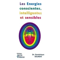 Énergies Conscientes Intelligentes et Sensibles - Dominique Bourdin