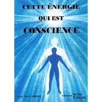 Cette Energie Qui Est Conscience - Jean-Pierre Bordes