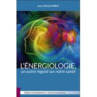 L'Energiologie, un Autre Regard Sur Notre Santé - Jean-Michel Méric