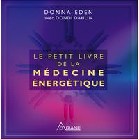 Le Petit Livre de la Médecine Energétique -  Donna Eden & Dondi Dahlin