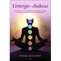 L'Energie des Chakras - Ouvrez Vos 7 Centres d'Energie - Susan Shumsky