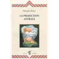 La Projection Astrale - Douglas Baker