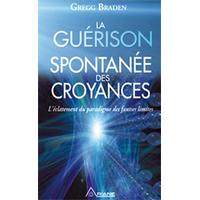 La Guérison Spontanée des Croyances - Gregg Braden