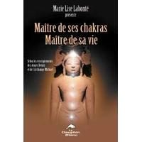 Maître de Ses Chakras. Maître de Sa Vie - Marie-Lise Labonté