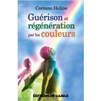 Guérison et Régénération Par Les Couleurs - Corinne Heline