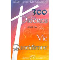 300 Prières Pour La Vie Quotidienne - Marika de Montalban