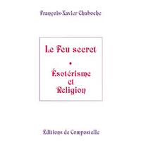 Feu Secret - Esotérisme et Religion - F.X. Chaboche