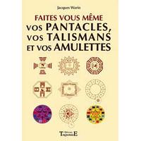 Faites Vous-Même Vos Pantacles et Talismans - Jacques Warin