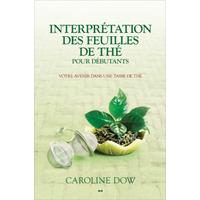 Interprétation des Feuilles de Thé Pour Débutants - Caroline Dow