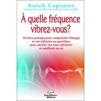 A Quelle Fréquence Vibrez-Vous ? Anick Lapratte