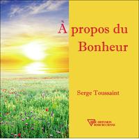 A Propos du Bonheur - Serge Toussaint