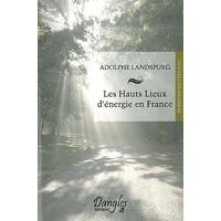 Hauts Lieux d'Energie en France - Adolphe Landspurg