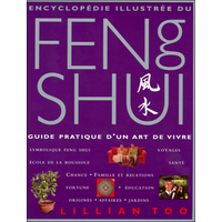 Encyclopédie Illustrée du Feng Shui - Lillian Too