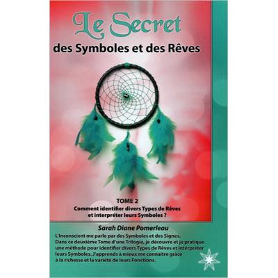 Le Secret des Symboles et des Rêves T2 - Sarah Diane Pomerleau