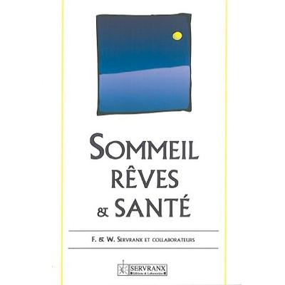 Sommeil. Rêves et Santé - F. & W. Servranx